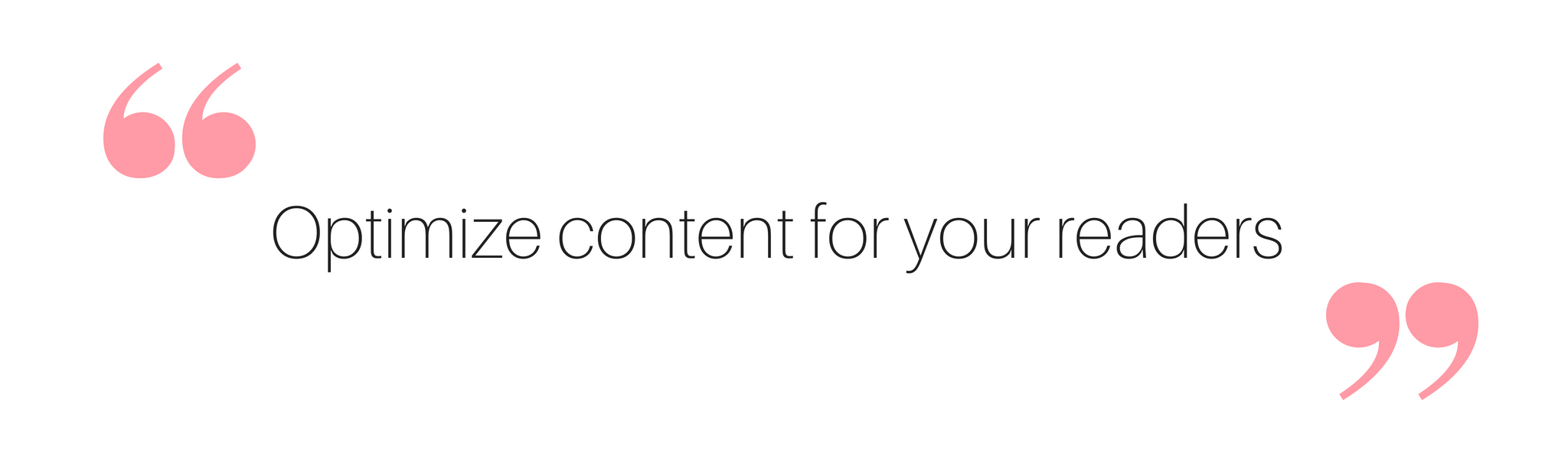 Optimize content for your readers
